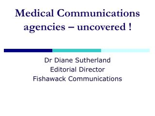 Medical Communications agencies �  uncovered !