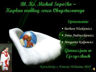 Bł. Ks. Michał Sopoćko –                               Kapłan według serca Chrystusowego