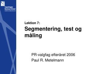 Lektion 7: Segmentering, test og måling