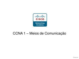 CCNA 1 – Meios de Comunicação