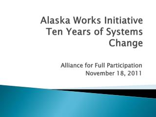 Alaska Works Initiative  Ten Years of Systems Change
