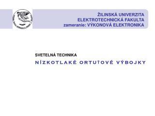 ŽILINSKÁ UNIVERZITA ELEKTROTECHNICKÁ FAKULTA zameranie: VÝKONOVÁ ELEKTRONIKA