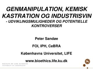 Peter Sandøe FOI, IPH, CeBRA Københavns Universitet, LIFE bioethics.life.ku.dk