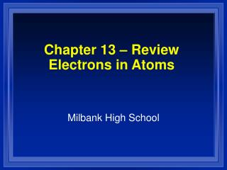 Chapter 13   Review Electrons in Atoms