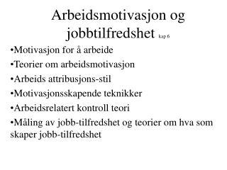 Arbeidsmotivasjon og jobbtilfredshet kap 6
