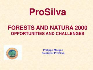 ProSilva FORESTS AND NATURA 2000 OPPORTUNITIES AND CHALLENGES