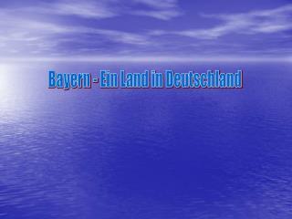 Bayern - Ein Land in Deutschland