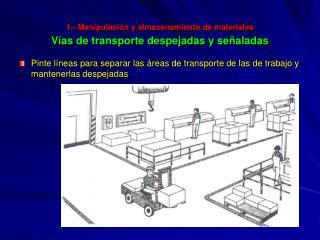 1.- Manipulaci n y almacenamiento de materiales  V as de transporte despejadas y se aladas