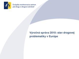 Výročná správa  2010:  stav drogovej problematiky v Európe