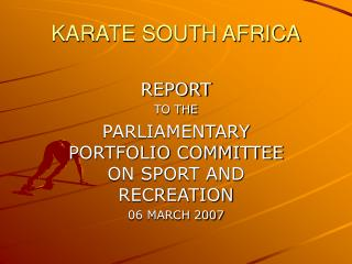 Presentation on Karate SA Report to the Parliamentary ...