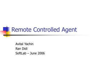 Remote Controlled Agent
