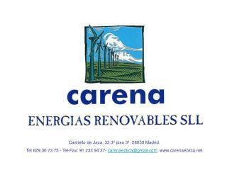 Castiello de Jaca, 33 3  piso 3   28050 Madrid. Tel 629 30 73 75 - Tel-Fax: 91 233 94 37- carenaeolicagmail  carenaeolic