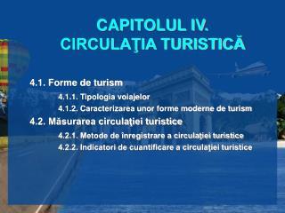 CAPITOLUL IV. CIRCULAŢIA TURISTICĂ