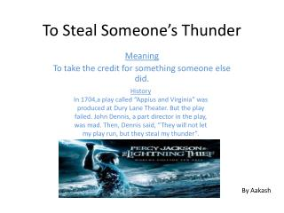 To Steal Someone's Thunder