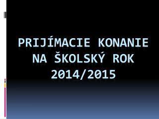 Prijímacie konanie na školský rok  2014/2015