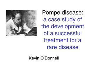 Pompe disease:  a case study of the development of a successful treatment for a rare disease