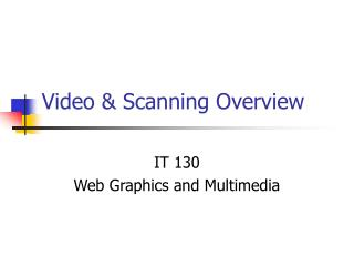Video & Scanning Overview