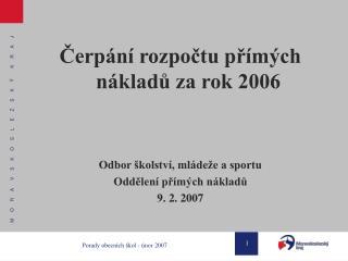 Čerpání rozpočtu přímých nákladů za rok 2006 Odbor školství, mládeže a sportu