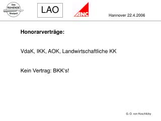 Honorarverträge: VdaK, IKK, AOK, Landwirtschaftliche KK Kein Vertrag: BKK's!