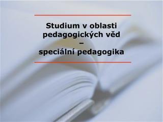 Studium voblasti pedagogických věd – speciální pedagogika