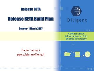 Release BETA Release BETA Build Plan Geneva - 1 March 2007