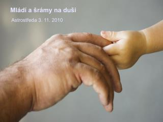 Ml�d� a �r�my na du�i  Astrost?eda 3. 11. 2010