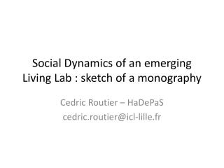 Social Dynamics of  an emerging  Living Lab : sketch of a  monography