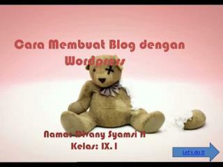 Cara  Membuat  Blog  dengan Wordpress Nama :  Divany Syamsi  H Kelas : IX.1