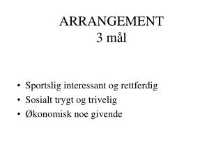 ARRANGEMENT 3 mål