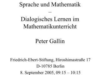 Sprache und Mathematik – Dialogisches Lernen im Mathematikunterricht Peter Gallin