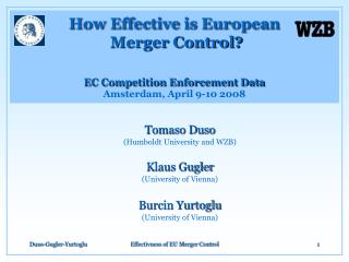Tomaso Duso (Humboldt University and WZB) Klaus Gugler ( University of Vienna ) Burcin Yurtoglu