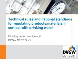 Dipl.-Ing. Anton Wohlgemuth DVGW CERT GmbH