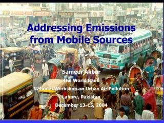 Addressing Emissions from Mobile Sources Sameer Akbar The World Bank