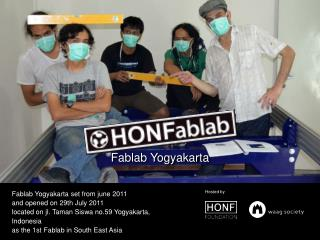 Fablab Yogyakarta set from june 2011 and opened on 29th July 2011
