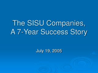 The SISU Companies, A 7-Year Success Story