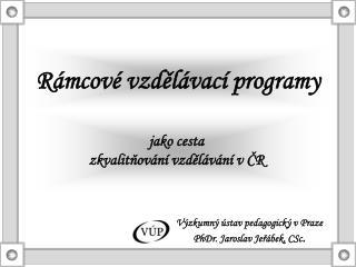 Výzkumný ústav pedagogický v Praze PhDr. Jaroslav Jeřábek, CSc .