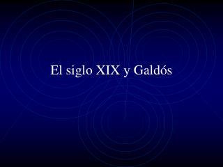 El siglo XIX y Gald s