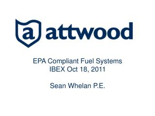 EPA Compliant Fuel Systems IBEX Oct 18, 2011 Sean Whelan P.E.