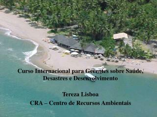 Curso Internacional para Gerentes sobre Saúde, Desastres e Desenvolvimento Tereza Lisboa