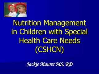 Nutrition Management  in Children with Special  Health Care Needs CSHCN