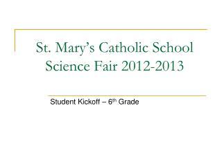 St. Mary's Catholic School Science Fair 2012-2013