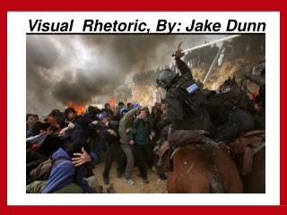 Visual  Rhetoric, By: Jake Dunn