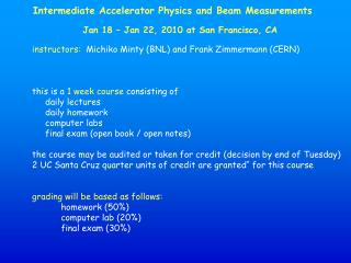 Intermediate Accelerator Physics and Beam Measurements Jan 18 – Jan 22, 2010 at San Francisco, CA