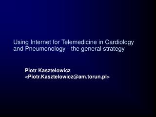 Using Internet for Telemedicine in Cardiology and Pneumonology - the general strategy