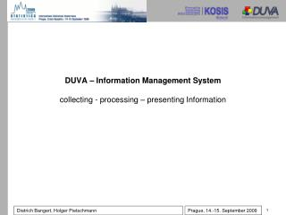 DUVA – Information Management System collecting - processing – presenting Information
