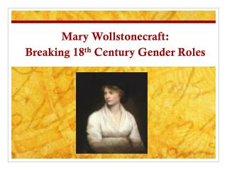 Mary Wollstonecraft: Breaking 18 th  Century Gender Roles