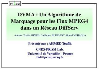 Présenté par :  AHMED Toufik CNRS-PRiSM Lab.  Université de Versailles - France tad@prism.uvsq.fr