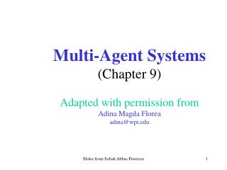 Multi-Agent Systems (Chapter 9) Adapted with permission from  Adina Magda Florea adina@wpi