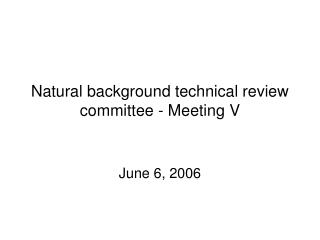 Natural background technical review committee - Meeting V