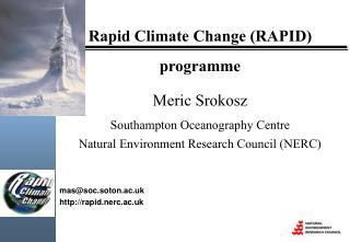 Rapid Climate Change (RAPID) programme Meric Srokosz Southampton Oceanography Centre